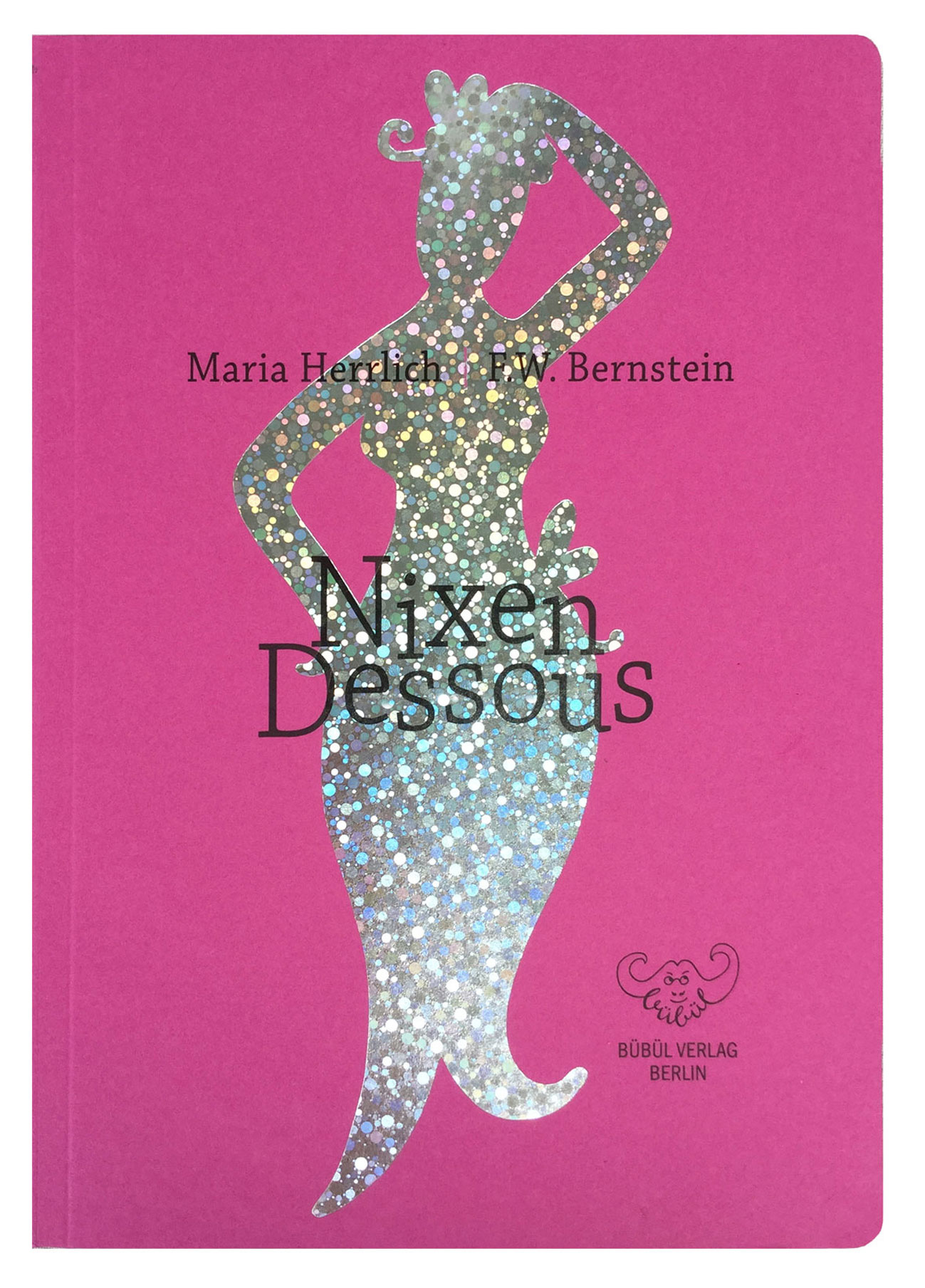 Nixen-Dessous - Gedichte von F.W. Bernstein mit Zeichnungen von Maria Herrlich