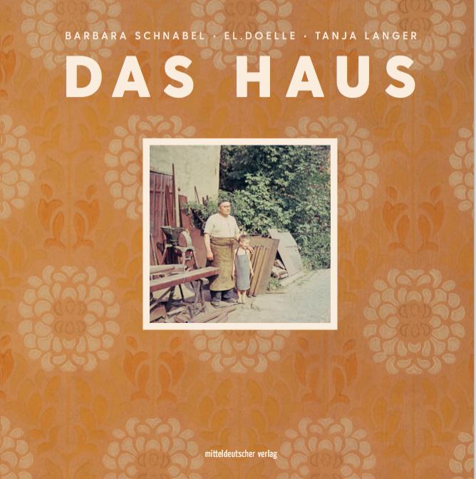 NEU! Das Haus - mit Fotografien von Barbara Schnabel und el.doelle