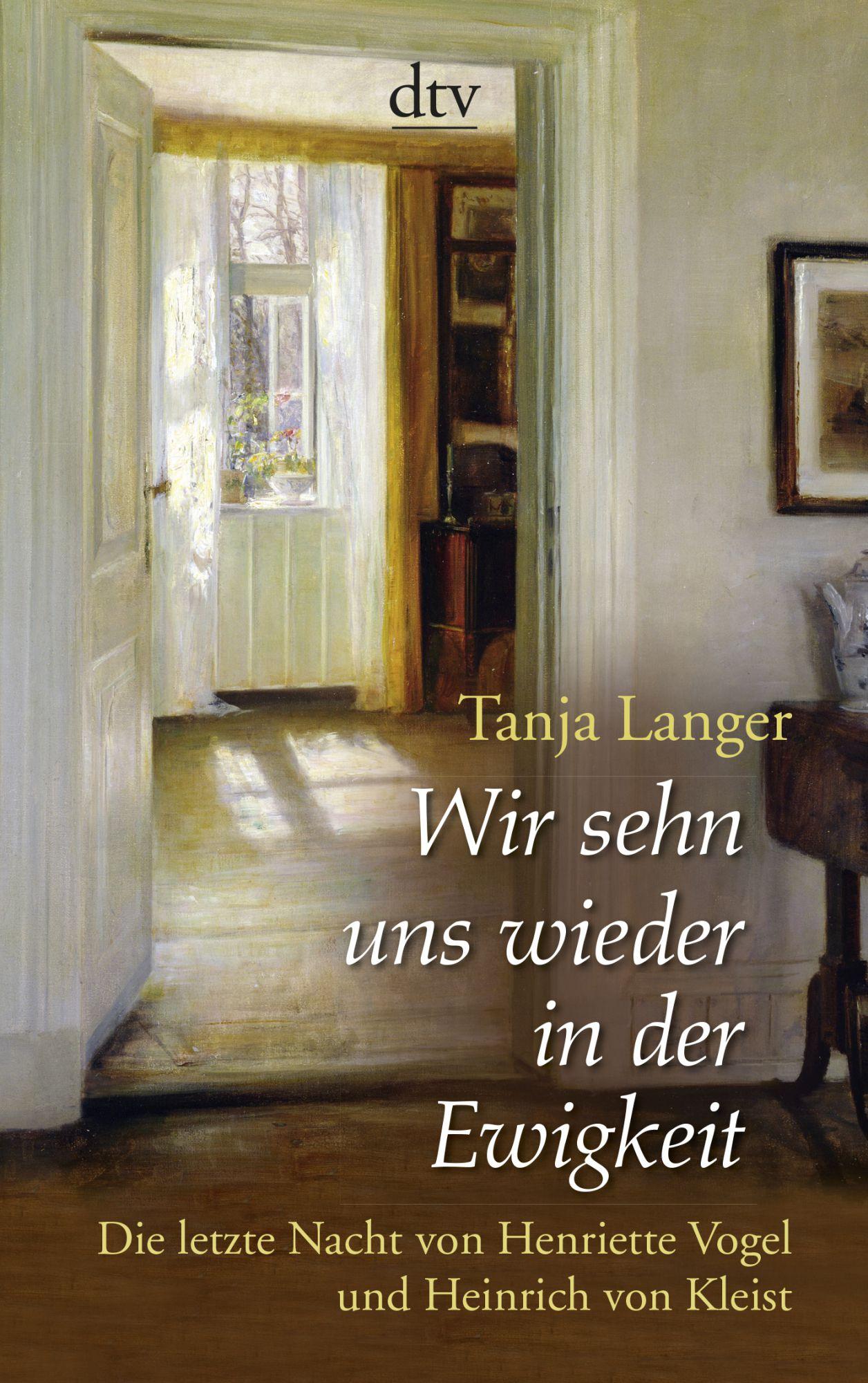 Wir sehn uns wieder in der Ewigkeit - Die letzte Nacht von Henriette Vogel und Heinrich von Kleist